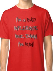 Im a bad influence no.2 Classic T-Shirt