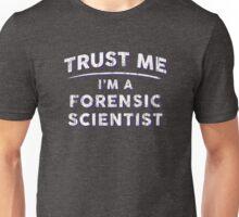 Trust Me I'm A Forensic Scientist Unisex T-Shirt