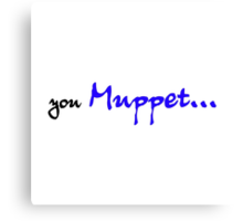 You Muppet Canvas Print