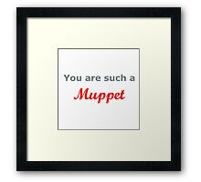 You are such a Muppet..... Framed Print