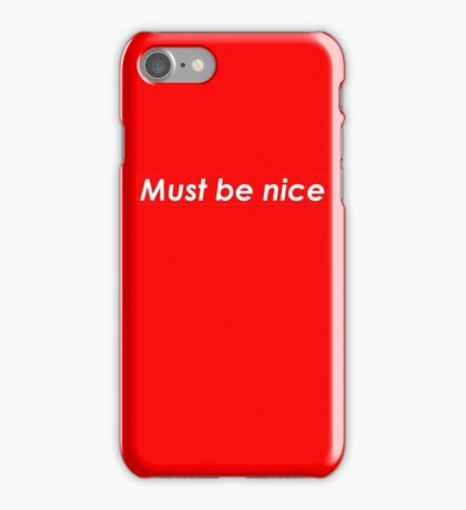 Must be nice iPhone Case/Skin
