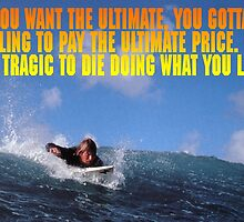If you want the ultimate, you have to be willing to pay the ultimate price. by 90smovieshirts