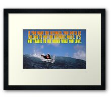 If you want the ultimate, you have to be willing to pay the ultimate price. Framed Print