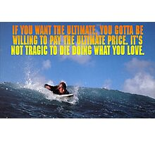 If you want the ultimate, you have to be willing to pay the ultimate price. Photographic Print