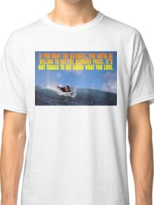If you want the ultimate, you have to be willing to pay the ultimate price. Classic T-Shirt