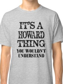 Its A Howard Thing You Wouldnt Understand Funny Cute Gift T Shirt For Men Women Classic T-Shirt