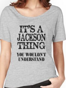 Its A Jackson Thing You Wouldnt Understand Funny Cute Gift T Shirt For Men Women Women's Relaxed Fit T-Shirt