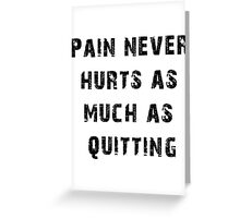 Pain Never Hurt as Much as Quitting - Trainer Greeting Card