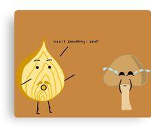 an onion (accidentally) makes a mushroom cry Canvas Print