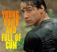 Young, dumb and full of cum by 90smovieshirts