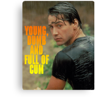 Young, dumb and full of cum Canvas Print