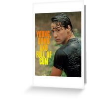 Young, dumb and full of cum Greeting Card