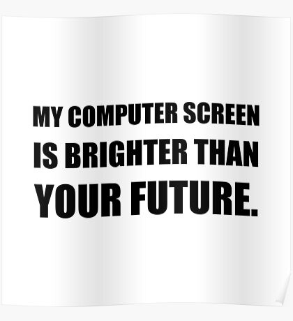 Computer Screen Brighter Than Future Poster