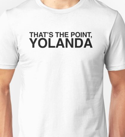 That's the Point, YOLANDA Unisex T-Shirt