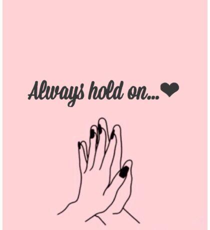 always hold on... Sticker