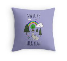 Nature, Fuck Yeah! Throw Pillow