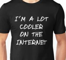 I´m a lot cooler on the Internet Shirt black Unisex T-Shirt