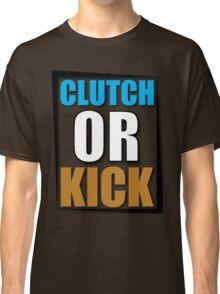 Clutch or Kick Classic T-Shirt