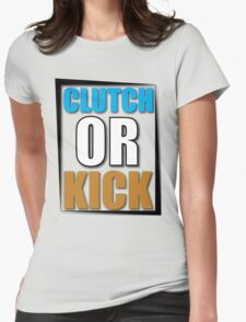 Clutch or Kick Womens Fitted T-Shirt
