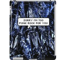 Sorry I'm too Punk Rock for you iPad Case/Skin