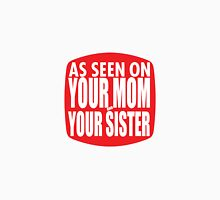 As Seen On Your Mom and Sister Unisex T-Shirt