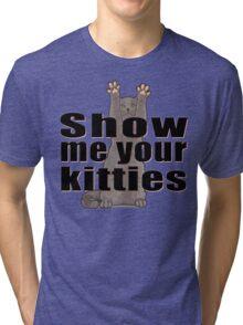 Show Me Your Kitties Tri-blend T-Shirt