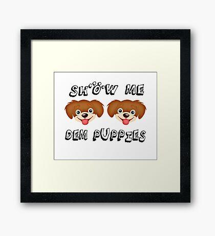 Show Me Dem Puppies Framed Print