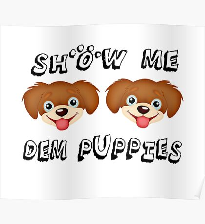 Show Me Dem Puppies Poster