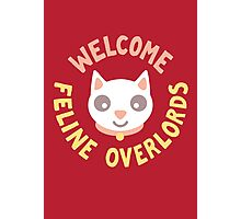 Welcome Feline Overlords Photographic Print