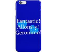 Fantastic, Allons-y, Geronimo! iPhone Case/Skin