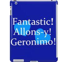 Fantastic, Allons-y, Geronimo! iPad Case/Skin