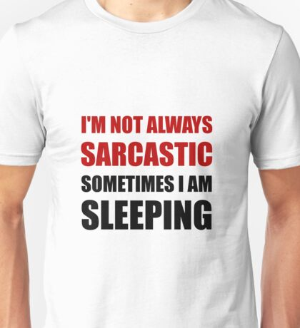 Always Sarcastic Sleeping Unisex T-Shirt
