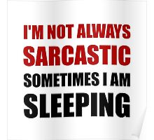 Always Sarcastic Sleeping Poster