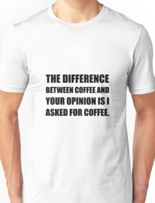 Coffee And Opinion Unisex T-Shirt