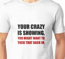 Crazy Showing Tuck In Unisex T-Shirt