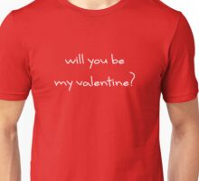 Will you be my Valentine Gift for Her or Him Unisex T-Shirt