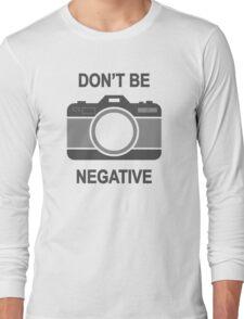 Don't Be Negative Photography Camera Capture Long Sleeve T-Shirt