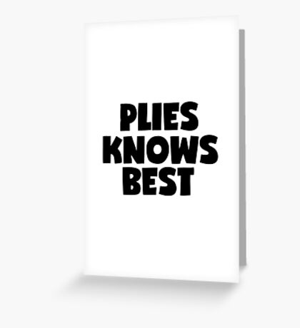 Plies Knows Best Greeting Card