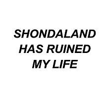 Shondaland has ruined my life {FULL} Photographic Print