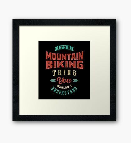 It's a Mountain Biking Thing   Sports Framed Print