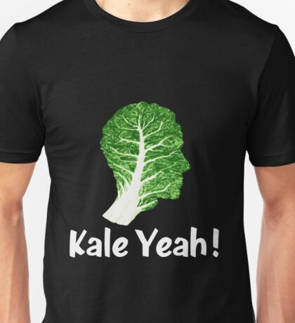 Kale Yeah !  Unisex T-Shirt