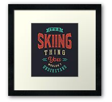 It's a Skiing Thing   Sports Framed Print