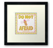 Do Not Bee Afraid Framed Print