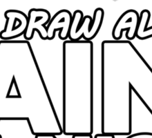 Draw all day, Paint all night - Blue Sticker