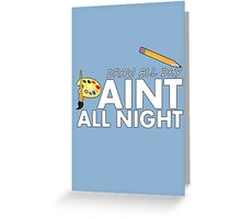 Draw all day, Paint all night - Blue Greeting Card