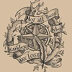 """""""Not all those who wander are lost"""" by Rose24601"""
