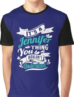 It's A Jennifer Thing You Wouldn't Understand T-shirt Graphic T-Shirt