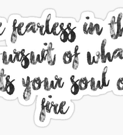 Be fearless in the pursuit of what sets your soul on fire Sticker