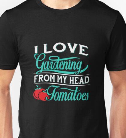 I love Gardening from my head tomatoes - Gardening T-shirt Unisex T-Shirt