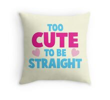 Too CUTE to be STRAIGHT!  Throw Pillow